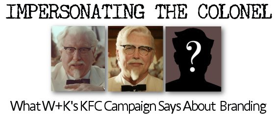 Impersonating the Colonel: What W+K's KFC Campaign Says About Branding