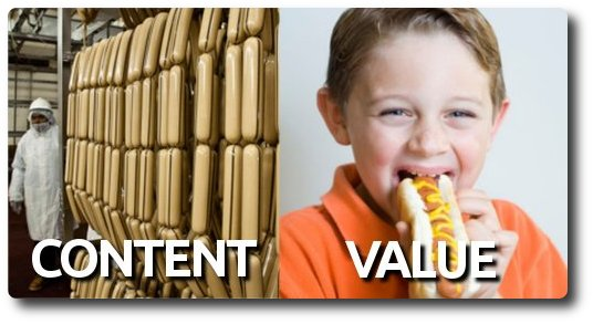 Content Versus Value: Don't Stuff The Sausage