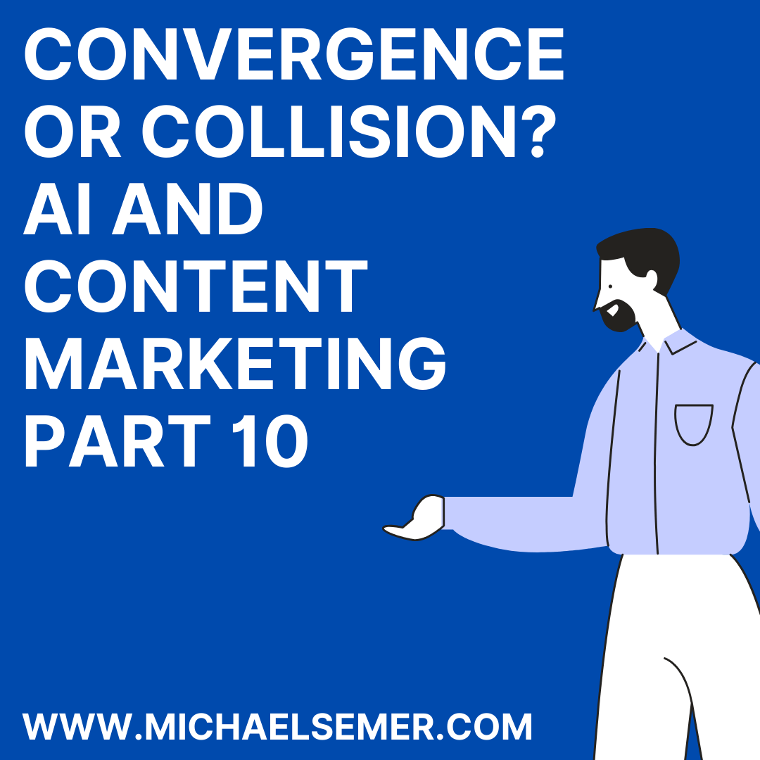 Convergence Or Collision? AI and Content Marketing, Part 10