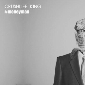 CRUSHLIFE KING - MONEY MAN