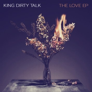 KING DIRTY TALK - THE LOVE EP