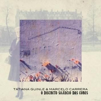 TATIANA GUINLE & MARCELO CARRERA - O DISCRETO SILENCIO DAS CORES
