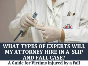 What Types of Experts Will My Attorney Hire in a Slip and Fall Case?
