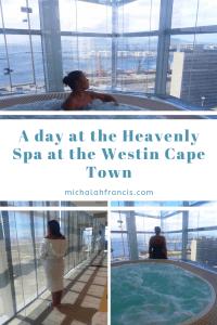 A day at the Heavenly Spa at Westin Cape Town michalah francis