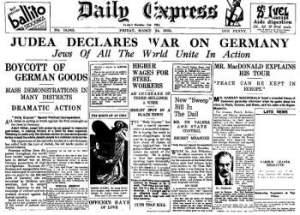 Le 24 avril 1933,les sionistes juifs rassemblés à Londres déclarent la guerre au Troisième Reich suite à la volonté du Führer Adolph Hitler de rappatrier certains pouvoirs  des banquiers  juifs en Allemagne.