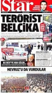 """Le quotidien {Star}, organe officieux du régime de Recep Tayyip Erdoğan, ouvre sa """"une"""" du 22 mars 2016 (c'est-à-dire le matin même des attentats de Bruxelles) sous le titre « La Belgique État terroriste ». Le journal reproche à la Belgique d'avoir laissé des familles de victimes kurdes de la guerre civile manifester à Bruxelles pendant le sommet UE-Turquie."""