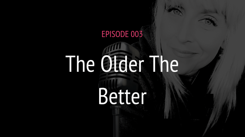 PODCAST EPISODE 003 THE OLDER THE BETTER | MICHELE JAMISON