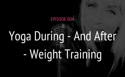 PODCAST EPISODE 004 YOGA DURING AND AFTER WEIGHT TRAINING | MICHELE JAMISON
