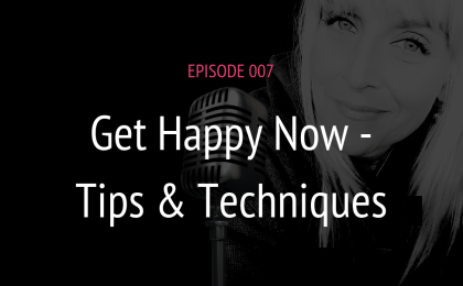 PODCAST EPISODE 007 GET HAPPY NOW TIPS & TECHNIQUES | MICHELE JAMISON