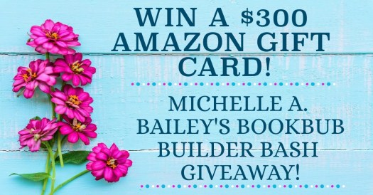 Quest to win a $300 Amazon Book Card with Michelle A. Bailey's Bookbub Builder Bash Giveaway