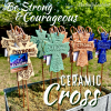Be Strong and courageous Ceramic Cross