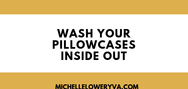 wash your pillow cases inside out