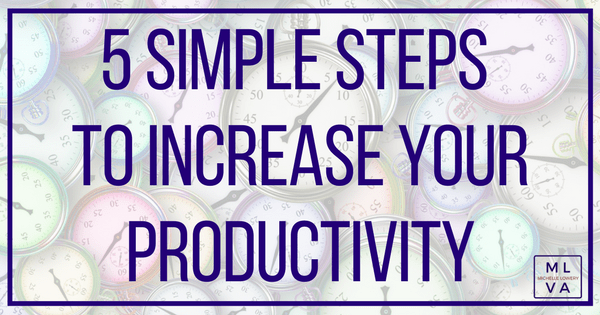 5 Simple Steps To Increase Your Productivity