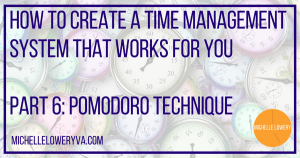 How To Create A Time Management System That Works For You -Part 6: Pomodoro Technique