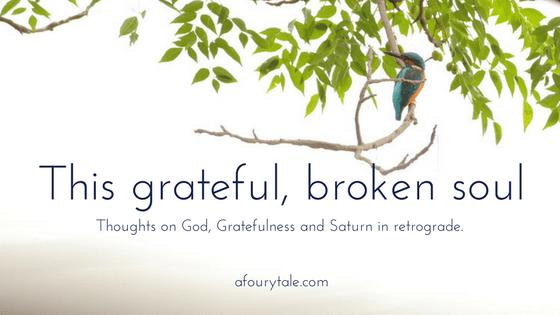 This grateful, broken soul.