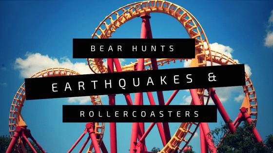 Bear hunts, earthquakes & roller coasters