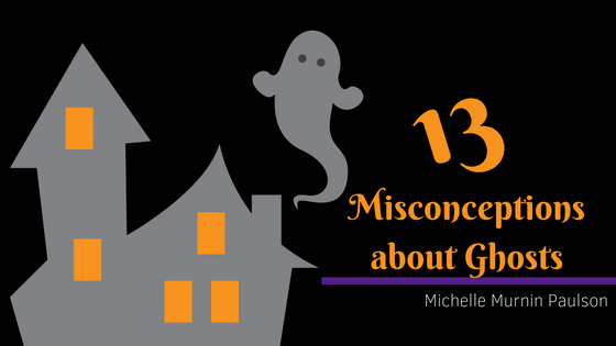 13 Misconceptions About Ghosts