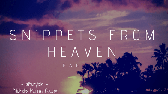 Snippets from Heaven: Part 4