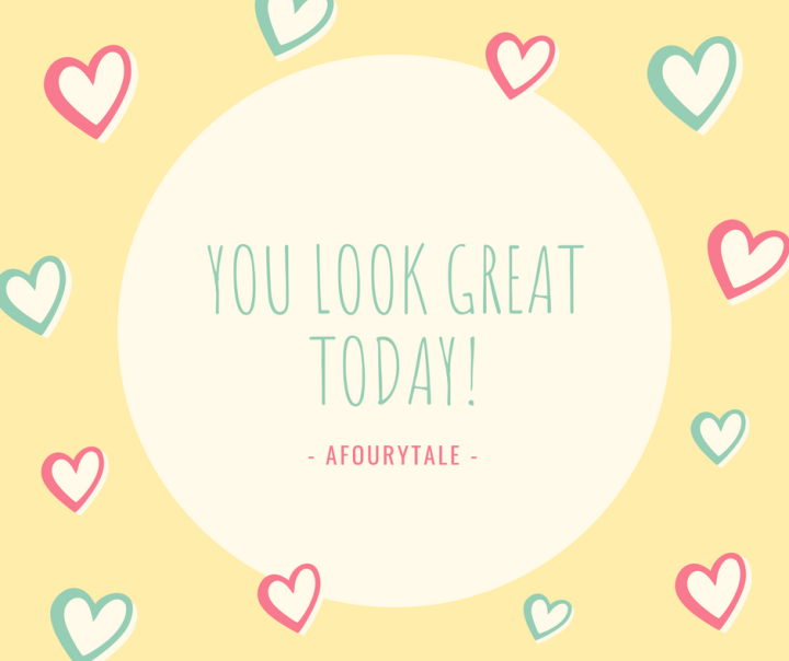 YOU LOOK GREAT TODAY
