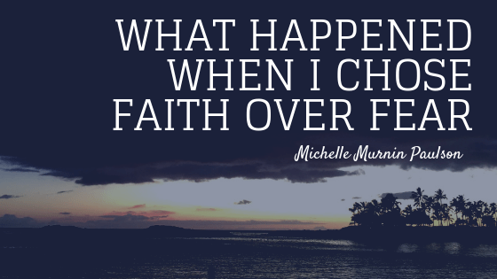 What happened when I chose faith over fear