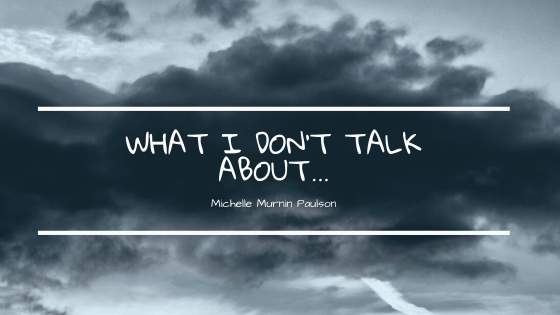 What I don't talk about…