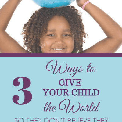 Giving Your Child the World So They Don't Believe They Are the Center of It
