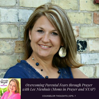 Overcoming Parental Fears Through Prayer With Lee Nienhuis