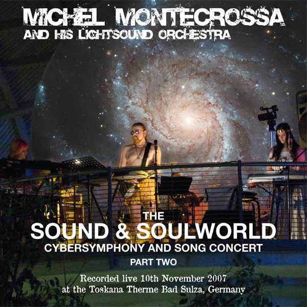 The Sound & Soulworld Cybersymphony and Song Concert, Part Two - Michel Montecrossa and his Lightsound Orchestra