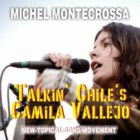 New-Topical-Song-Movement elease: Michel Montecrossa's 'Talkin' Chile's Camila Vallejo'