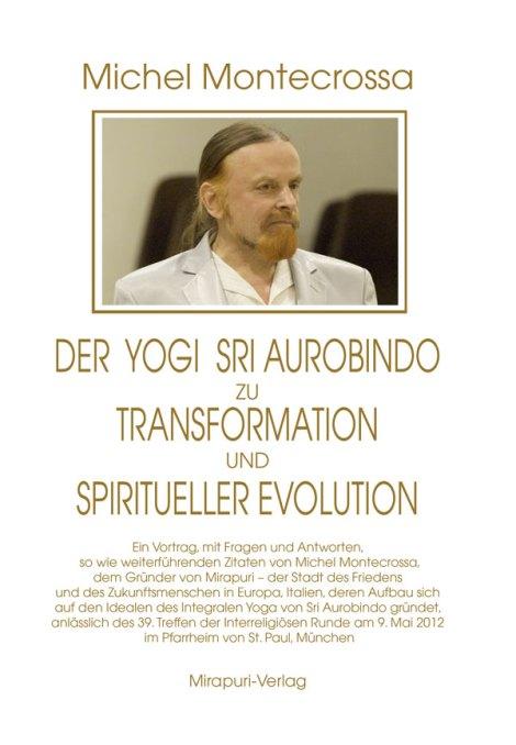 Michel Montecrossa Buchveröffentlichung: Der Yogi Sri Aurobindo zu Transformation und Spiritueller Evolution