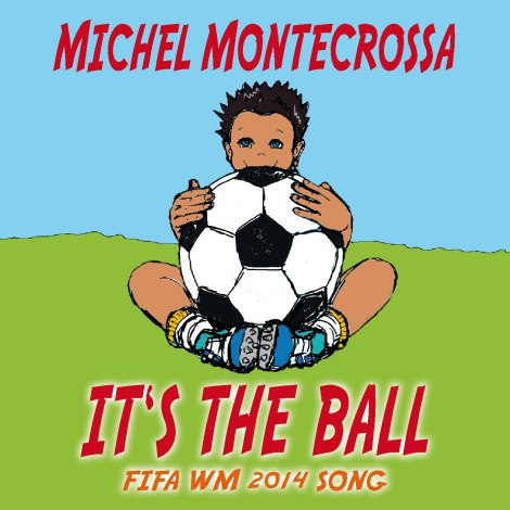 'It's The Ball' – Michel Montecrossa's Topical-Sportsmanship song & movie for FIFA WM 2014