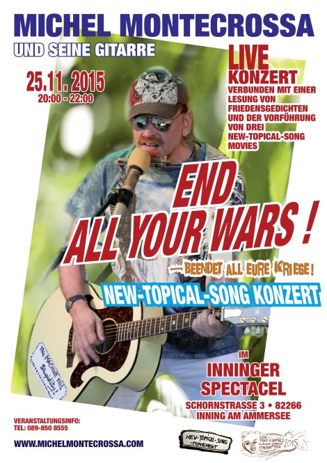 'END ALL YOUR WARS – BEENDET ALL EURE KRIEGE' Michel Montecrossa's New-Topical-Song Concert, Reading and Movie-Show on 25th November 2015 in the Inninger Spectacel