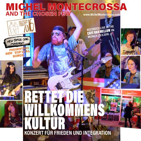 'Rettet Die Willkommens Kultur' New-Topical-Song Concert for Peace and Integration by Michel Montecrossa and his band The Chosen Few