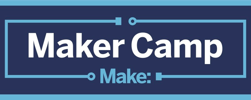 Rise and Shine Campers! Maker Camp Kicks Off Today (Free Virtual Summer Camp)