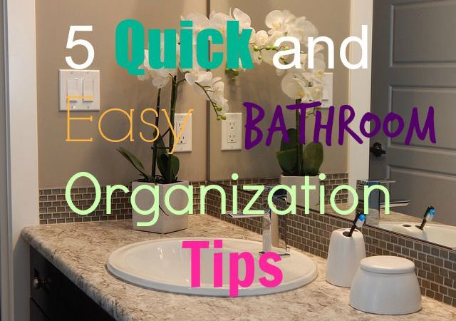 5 Quick and Easy Bathroom Organization Tips