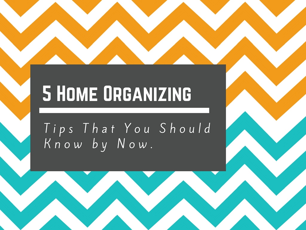 5 Home Organizing Tips That You Should Know By Now
