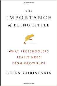 The Importance of Being Little: What Preschoolers Really Need from Grownups {Book Review}
