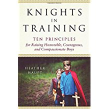 Knights in Training:Ten Principles for Raising Honorable, Courageous, and Compassionate Boys {Book Promotion}