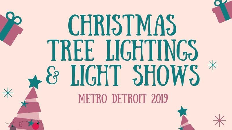 Christmas Tree Lightings & Holiday Light Shows-Metro Detroit 2019 🎄