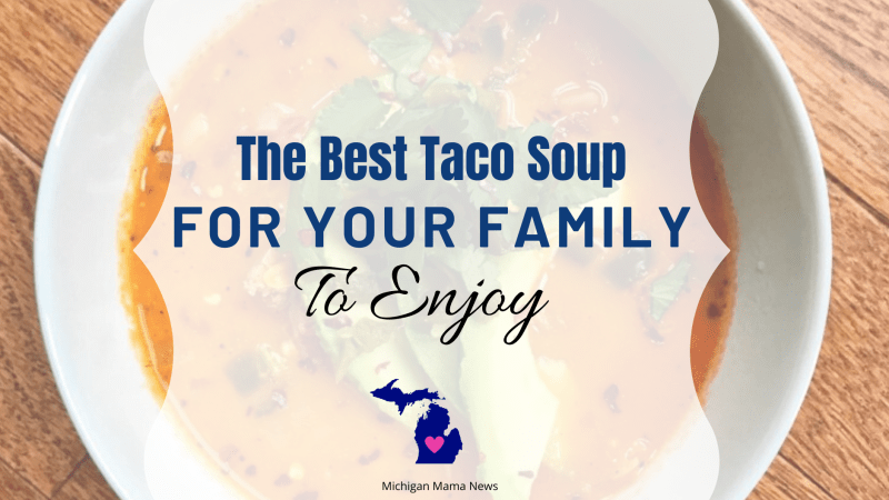 The Best Taco Soup For Your Family to Enjoy
