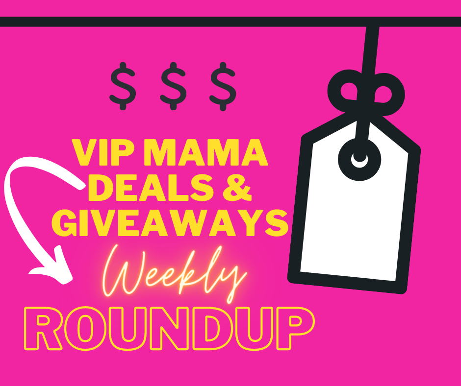 VIP Mama Deals & Giveaways {WEEKLY ROUND-UP}