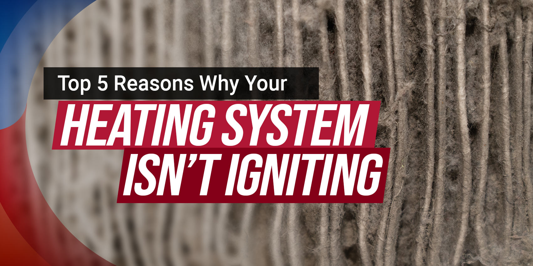 Top 5 Reasons Why Your Heating System Isn't Igniting