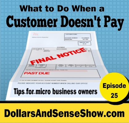 A Customer Doesn't Pay Your Micro Business. Dollars and Sense Show #25