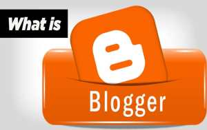 Blogging tips for Beginners - What is Blogger