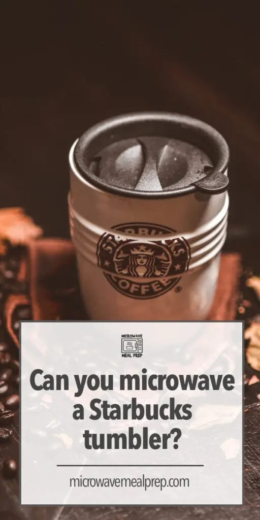 can you microwave a starbucks tumbler