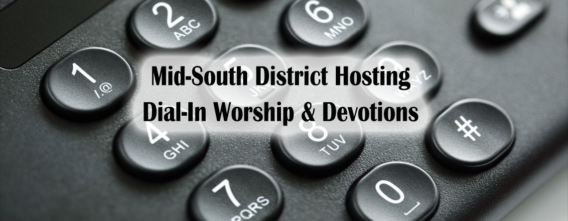 Mid-South District Hosting Dial-In Worship & Devotions