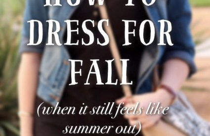 How to Dress For Fall (When It Still Feels Like Summer Out)