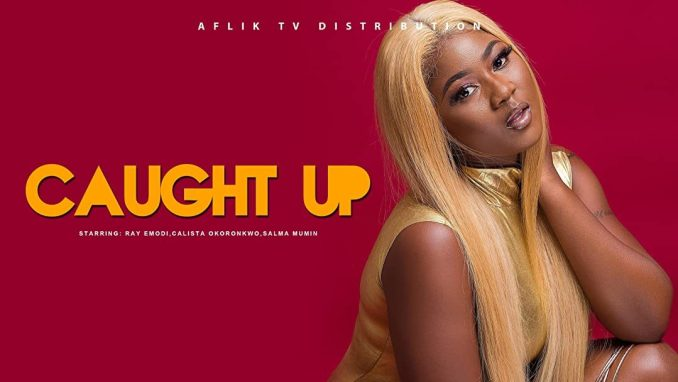 Caught Up – Nollywood Movie