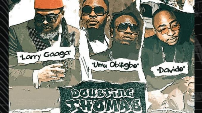 Larry Gaaga – Doubting Thomas ft. Davido & Umu Obiligbo