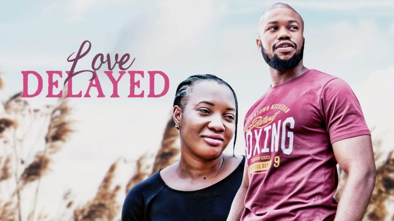 Love Delayed – Nollywood Movie